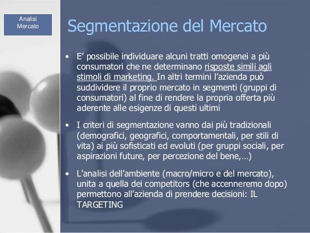 Segmentazione del Mercato • E' possibile individuare alcuni tratti omogenei a più consumatori che ne determinano risposte ...