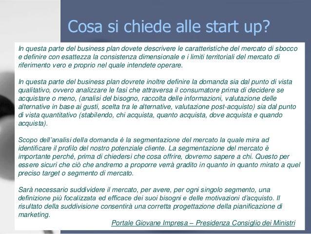 Cosa si chiede alle start up? In questa parte del business plan dovete descrivere le caratteristiche del mercato di sbocco...