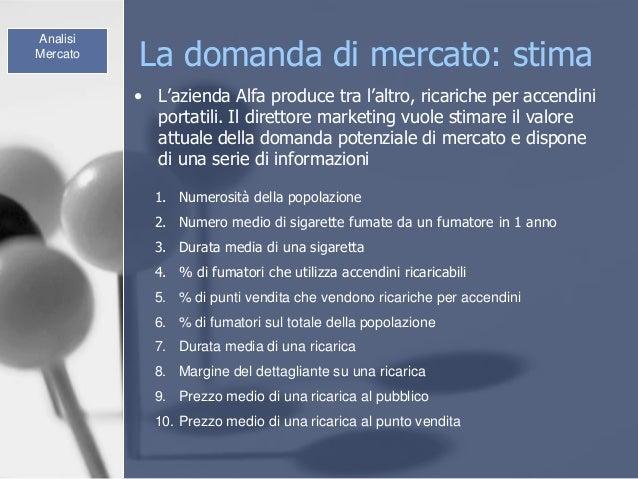 La domanda di mercato: stima • L'azienda Alfa produce tra l'altro, ricariche per accendini portatili. Il direttore marketi...