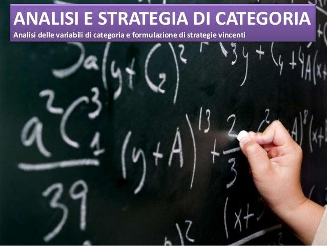 ANALISI E STRATEGIA DI CATEGORIA Analisi delle variabili di categoria e formulazione di strategie vincenti