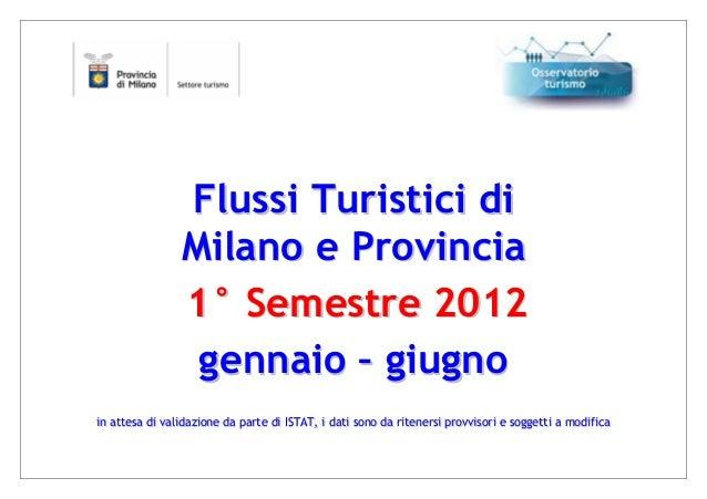 Flussi Turistici di                Milano e Provincia                1° Semestre 2012                 gennaio – giugnoin a...