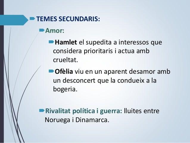 Tots els temes apareixen en forces oposades: Lleialtat/deslleialtat Fidelitat/traïció Amor/odi Falsedat/autenticitat ...