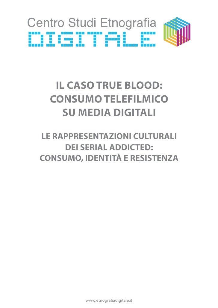 IL CASO TRUE BLOOD:  CONSUMO TELEFILMICO     SU MEDIA DIGITALILE RAPPRESENTAZIONI CULTURALI     DEI SERIAL ADDICTED:CONSUM...