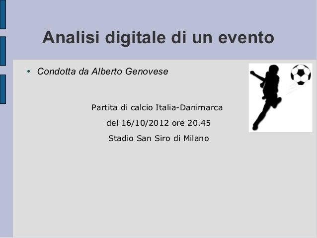 Analisi digitale di un evento●   Condotta da Alberto Genovese               Partita di calcio Italia-Danimarca            ...