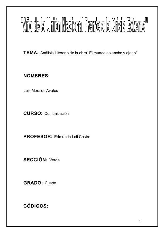 """TEMA: Análisis Literario de la obra"""" El mundo es ancho y ajeno""""NOMBRES:Luis Morales AvalosCURSO: ComunicaciónPROFESOR: Edm..."""