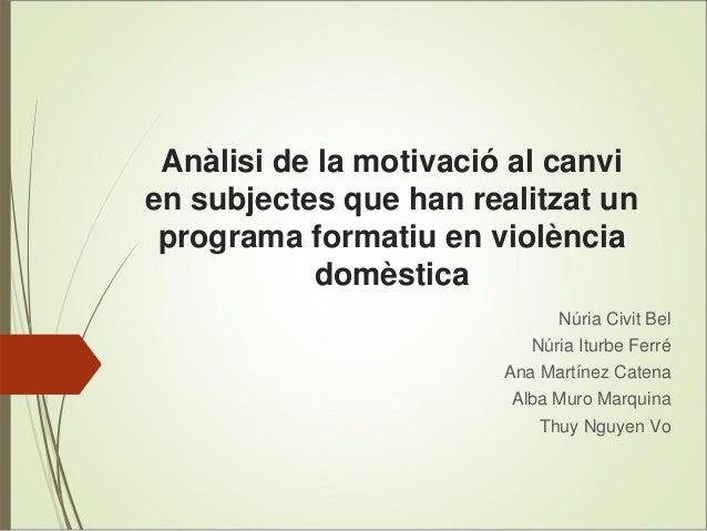 Anàlisi de la motivació al canvi en subjectes que han realitzat un programa formatiu en violència domèstica Núria Civit Be...
