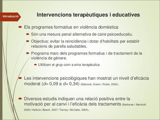 Introducció  Intervencions terapèutiques i educatives Els programes formatius en violència domèstica Són una mesura penal ...