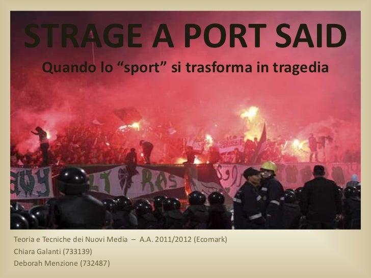 """STRAGE A PORT SAID       Quando lo """"sport"""" si trasforma in tragediaTeoria e Tecniche dei Nuovi Media – A.A. 2011/2012 (Eco..."""