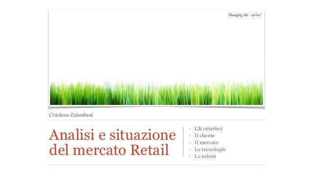 Cristiano Zalambani  Analisi e situazione  del mercato Retail  ‣ Gli obiettivi  ‣ Il cliente  ‣ Il mercato  ‣ Le tecnologi...