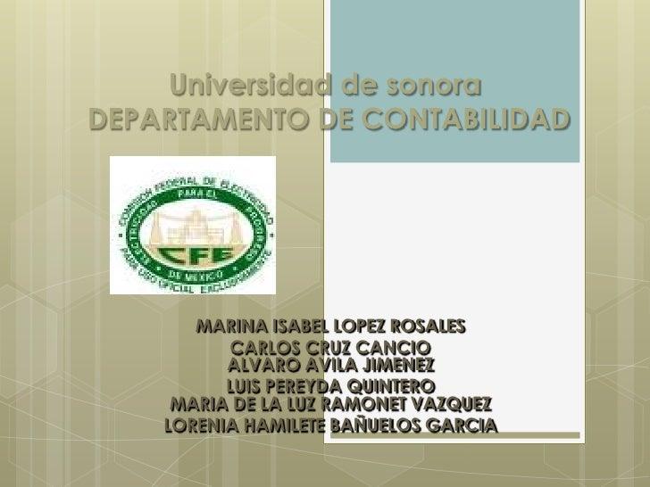 Universidad de sonora DEPARTAMENTO DE CONTABILIDAD<br />MARINA ISABEL LOPEZ ROSALES<br />CARLOS CRUZ CANCIOALVARO AVILA JI...
