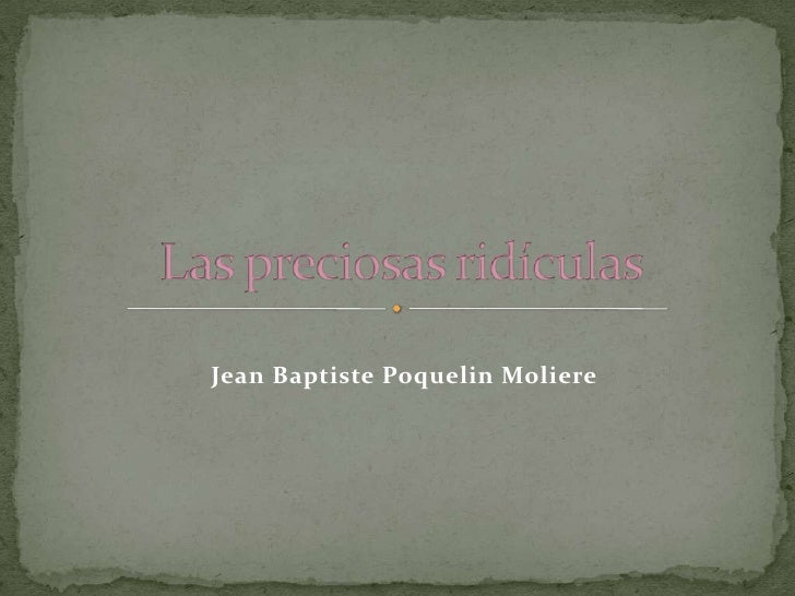 Jean Baptiste Poquelin Moliere <br />Las preciosas ridículas<br />