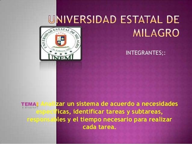 INTEGRANTES;:TEMA:Analizar un sistema de acuerdo a necesidades    específicas, identificar tareas y subtareas, responsable...