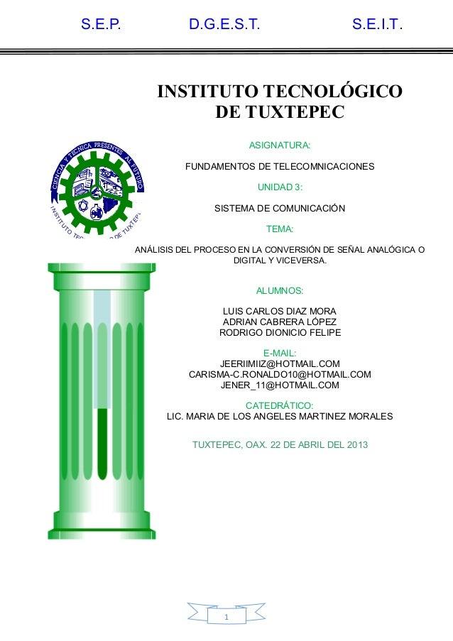 1INSTITUTOTECNOLOGICO DETUXTEPECINSTITUTO TECNOLÓGICODE TUXTEPECASIGNATURA:FUNDAMENTOS DE TELECOMNICACIONESUNIDAD 3:SISTEM...