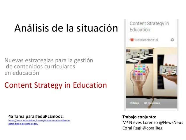 Análisis de la situación Nuevas estrategias para la gestión de contenidos curriculares en educación  Content Strategy in E...