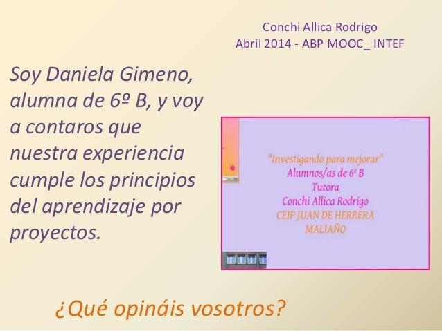 Conchi Allica Rodrigo Abril 2014 - ABP MOOC_ INTEF Soy Daniela Gimeno, alumna de 6º B, y voy a contaros que nuestra experi...