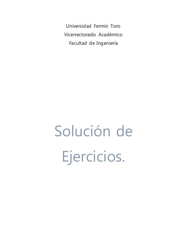 Universidad Fermín Toro Vicerrectorado Académico Facultad de Ingeniería Solución de Ejercicios.