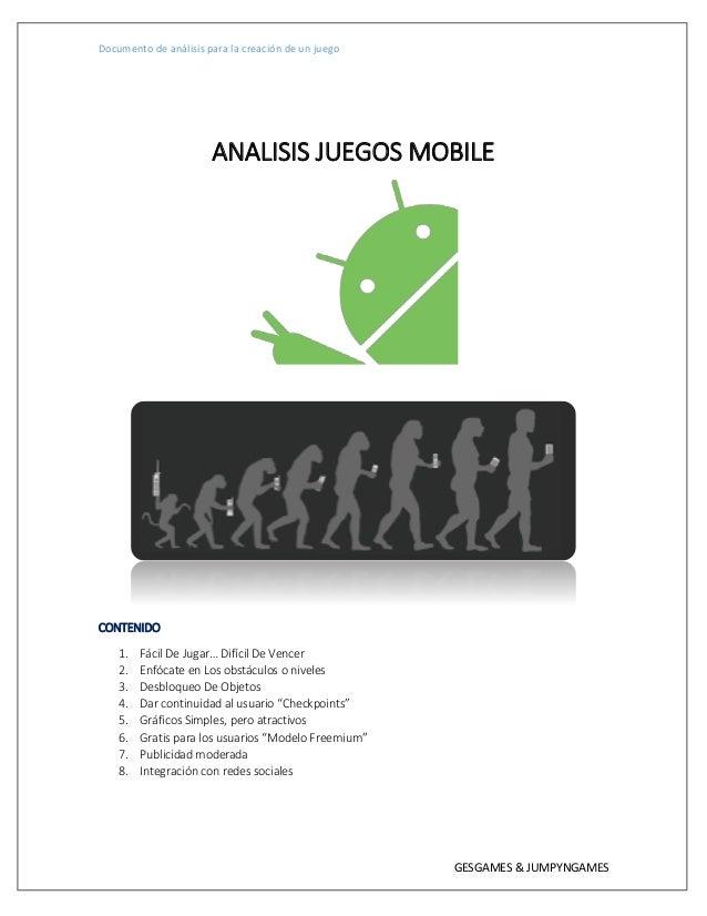 Documento de análisis para la creación de un juego GESGAMES & JUMPYNGAMES ANALISIS JUEGOS MOBILE CONTENIDO 1. Fácil De Jug...