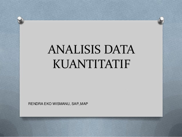 ANALISIS DATA KUANTITATIF  RENDRA EKO WISMANU, SAP.,MAP