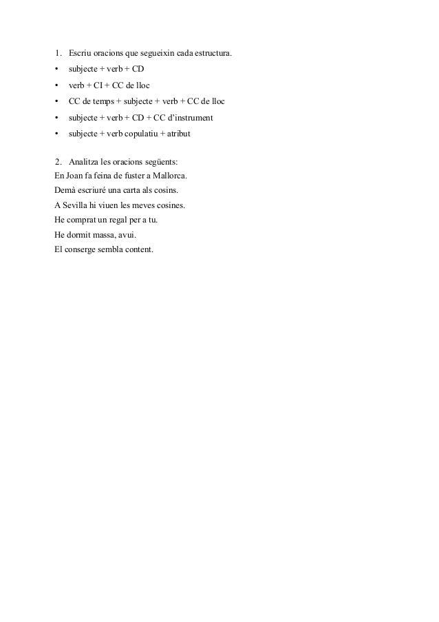 1. Escriu oracions que segueixin cada estructura.• subjecte + verb + CD• verb + CI + CC de lloc• CC de temps + subjecte + ...