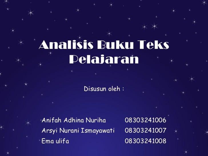 Analisis Buku Teks Pelajaran Disusun oleh : Anifah Adhina Nuriha 08303241006 Arsyi Nurani Ismayawati 08303241007 Ema ulifa...