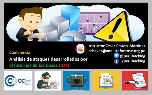 Instructor César Chávez Martínez cchavez@analistaforense.org.pe @peruhacking /peruhacking Conferencia Análisis de ataques ...