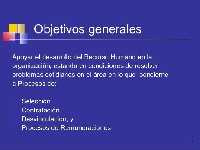 2 Objetivos generales Apoyar el desarrollo del Recurso Humano en la organización, estando en condiciones de resolver probl...