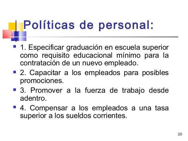 20 Políticas de personal:  1. Especificar graduación en escuela superior como requisito educacional mínimo para la contra...