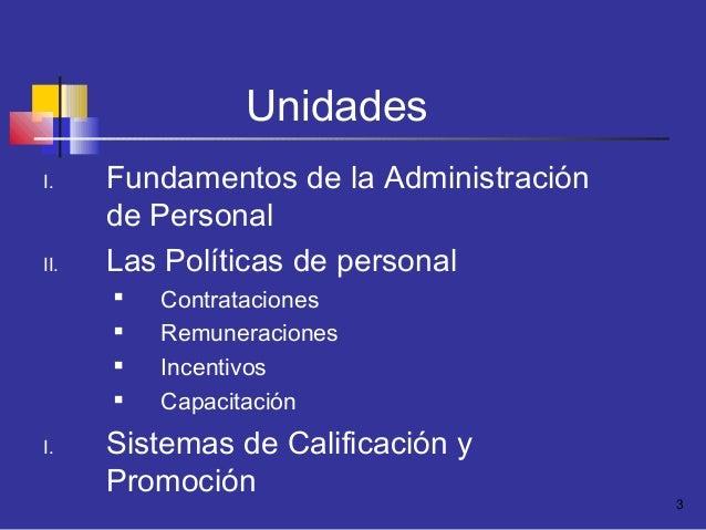 3 Unidades I. Fundamentos de la Administración de Personal II. Las Políticas de personal  Contrataciones  Remuneraciones...