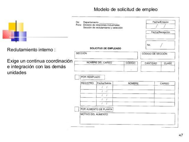 47 Modelo de solicitud de empleo Reclutamiento interno : Exige un continua coordinación e integración con las demás unidad...