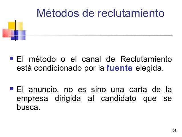 54 Métodos de reclutamiento  El método o el canal de Reclutamiento está condicionado por la fuente elegida.  El anuncio,...