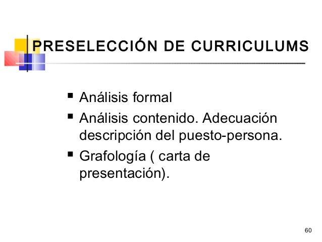 60  Análisis formal  Análisis contenido. Adecuación descripción del puesto-persona.  Grafología ( carta de presentación...