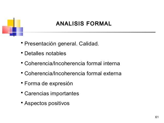 61 ANALISIS FORMAL  Presentación general. Calidad.  Detalles notables  Coherencia/Incoherencia formal interna  Coheren...