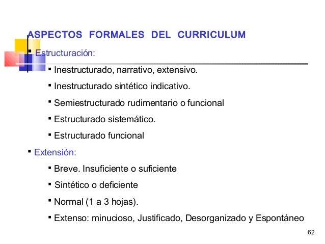 62 ASPECTOS FORMALES DEL CURRICULUM  Estructuración:  Inestructurado, narrativo, extensivo.  Inestructurado sintético i...