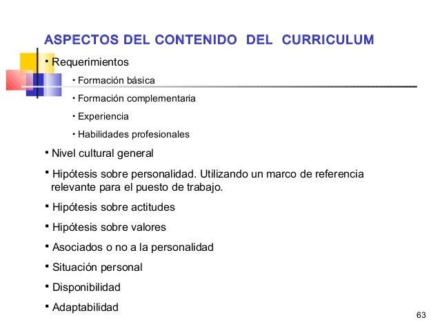 63 ASPECTOS DEL CONTENIDO DEL CURRICULUM • Requerimientos • Formación básica • Formación complementaria • Experiencia • Ha...