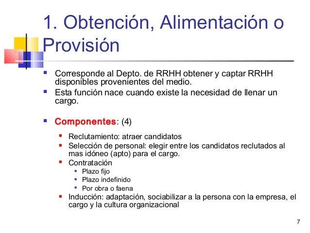 7 1. Obtención, Alimentación o Provisión  Corresponde al Depto. de RRHH obtener y captar RRHH disponibles provenientes de...