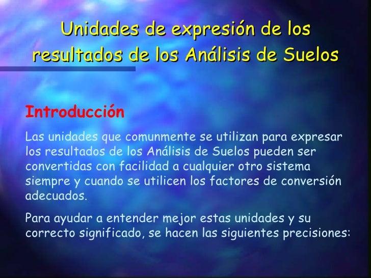 Unidades de expresión de los resultados de los Análisis de Suelos Introducción  Las unidades que comunmente se utilizan pa...