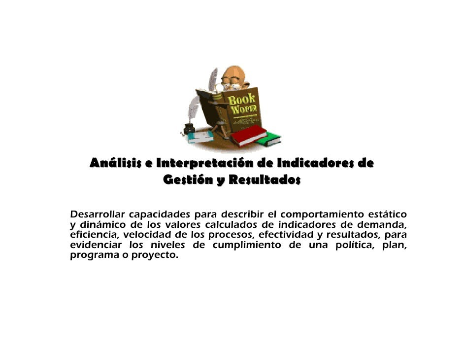 Análisis e Interpretación de Indicadores de                Gestión y Resultados  Desarrollar capacidades para describir el...