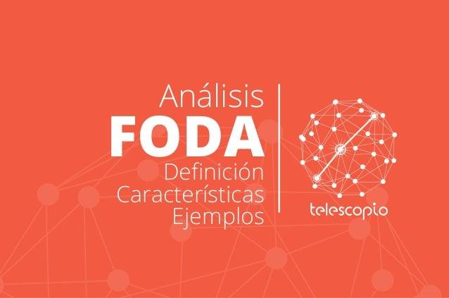 Análisis  FODA Definición  Características  Ejemplos