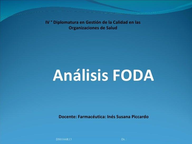 IV ° Diplomatura en Gestión de la Calidad en las            Organizaciones de Salud        Análisis FODA        Docente: F...