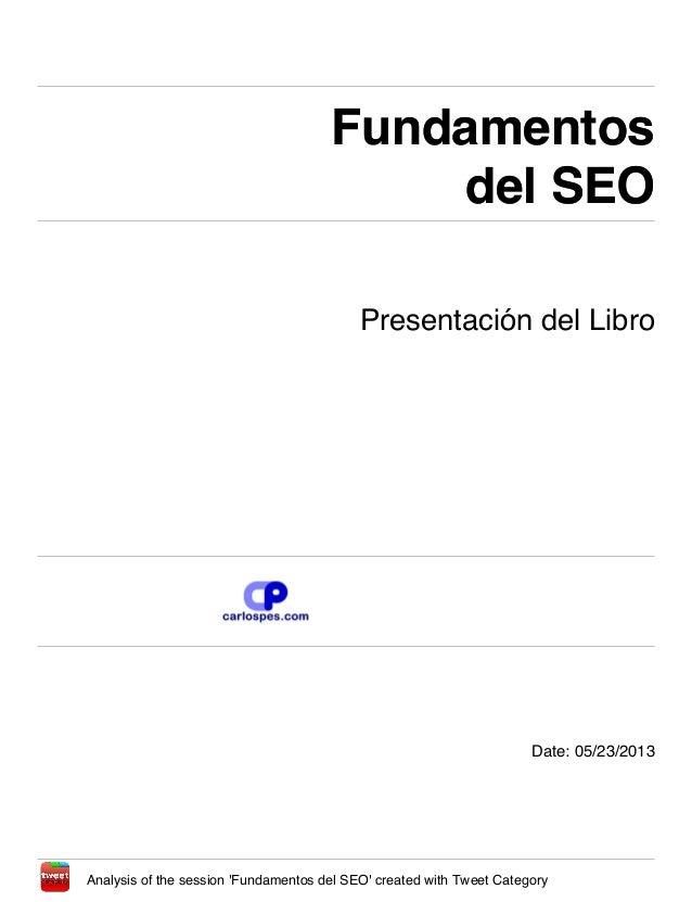 Fundamentosdel SEOFundamentosdel SEOPresentación del LibroDate: 05/23/2013Analysis of the session Fundamentos del SEO crea...