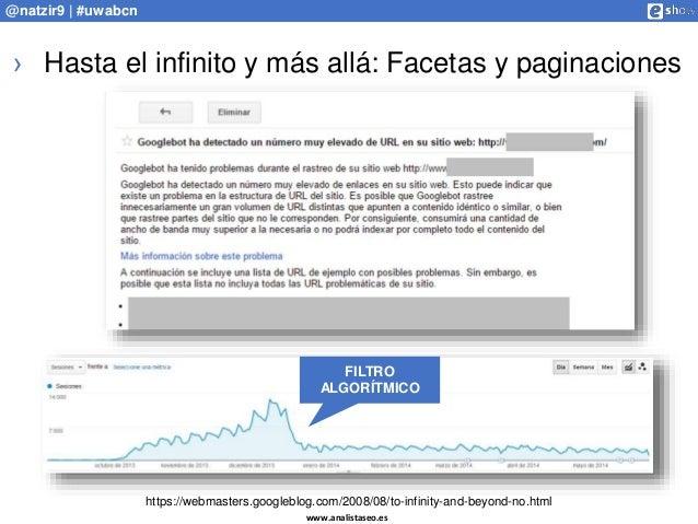 www.analistaseo.es @natzir9 | #uwabcn › Hasta el infinito y más allá: Facetas y paginaciones https://webmasters.googleblog...