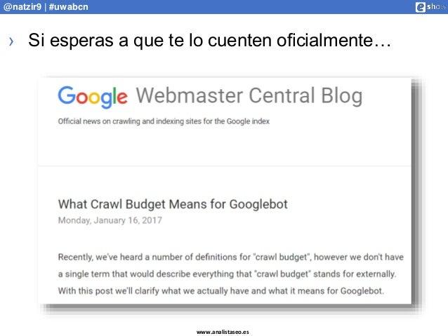 www.analistaseo.es @natzir9 | #uwabcn › Si esperas a que te lo cuenten oficialmente…
