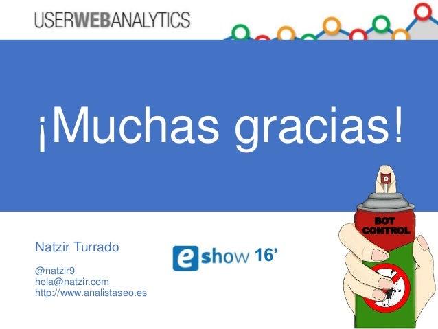www.analistaseo.es @natzir9 | #uwabcn ¡Muchas gracias! Natzir Turrado @natzir9 hola@natzir.com http://www.analistaseo.es B...