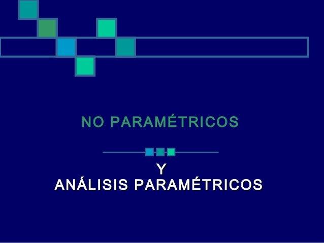NO PARAMÉTRICOS Y ANÁLISIS PARAMÉTRICOS