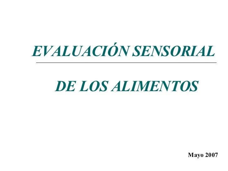 EVALUACIÓN SENSORIAL DE LOS ALIMENTOS Mayo 2007