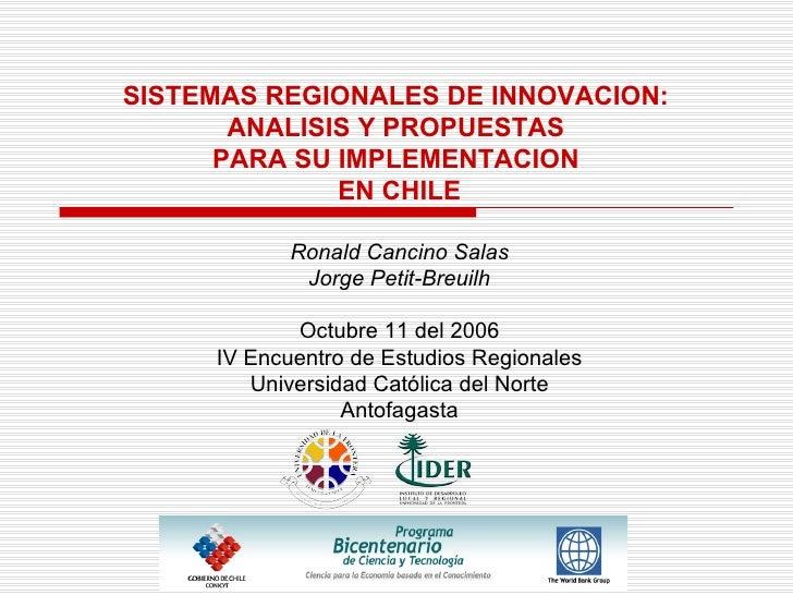 SISTEMAS REGIONALES DE INNOVACION:  ANALISIS Y PROPUESTAS  PARA SU IMPLEMENTACION  EN CHILE Ronald Cancino Salas Jorge Pet...