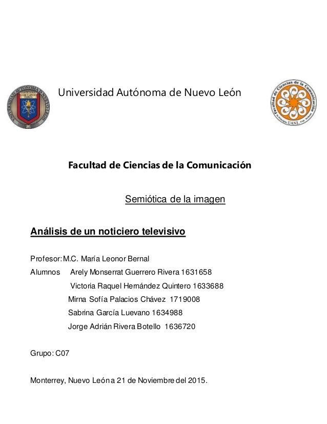 Universidad Autónoma de Nuevo León Facultad de Ciencias de la Comunicación Semiótica de la imagen Análisis de un noticiero...