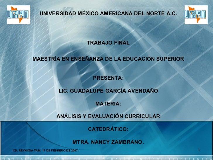 UNIVERSIDAD MÉXICO AMERICANA DEL NORTE A.C. TRABAJO FINAL MAESTRÍA EN ENSEÑANZA DE LA EDUCACIÓN SUPERIOR PRESENTA: LIC. GU...