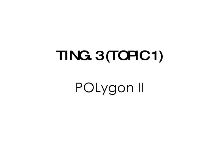 TING. 3 (TOPIC 1) POLygon II