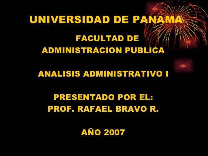 UNIVERSIDAD DE PANAMA       FACULTAD DE ADMINISTRACION PUBLICA ANALISIS ADMINISTRATIVO I   PRESENTADO POR EL:  PROF. RAFAE...